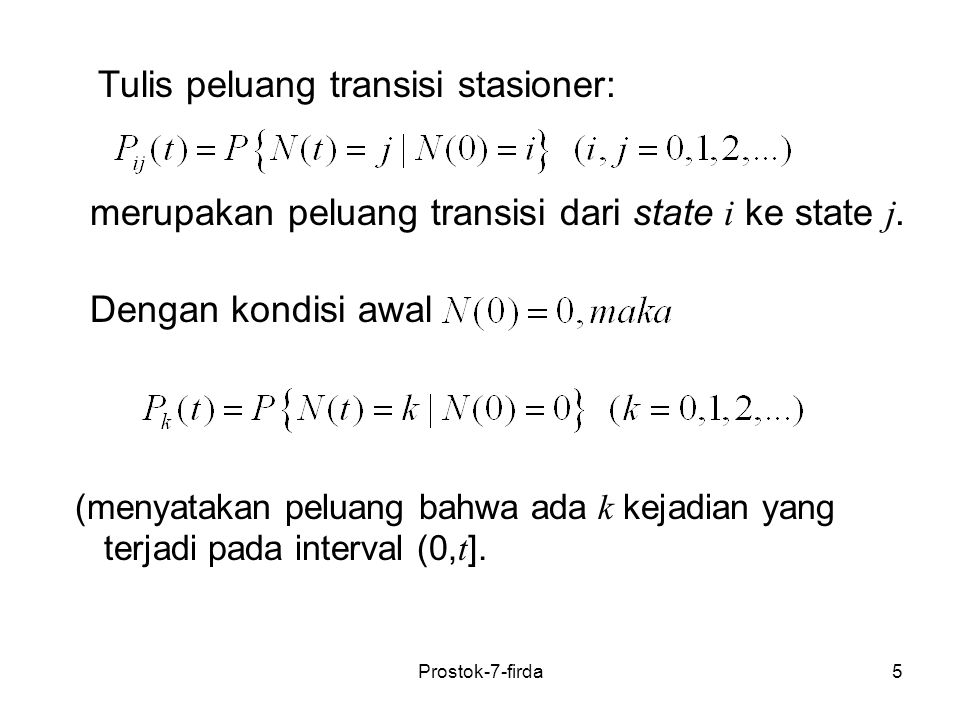 5 Tulis peluang transisi stasioner: merupakan peluang transisi dari state i ke state j. Dengan kondisi awal (menyatakan peluang bahwa ada k kejadian y