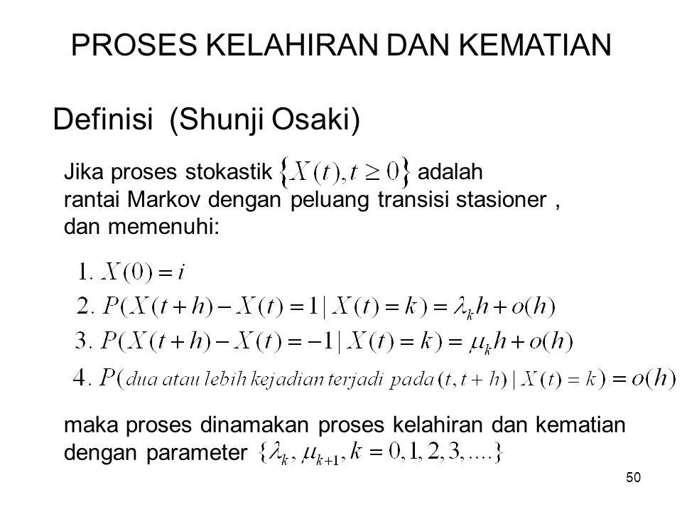 50 Definisi (Shunji Osaki) Jika proses stokastik adalah rantai Markov dengan peluang transisi stasioner, dan memenuhi: maka proses dinamakan proses ke