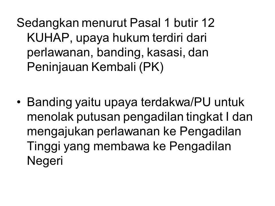 Sedangkan menurut Pasal 1 butir 12 KUHAP, upaya hukum terdiri dari perlawanan, banding, kasasi, dan Peninjauan Kembali (PK) Banding yaitu upaya terdak