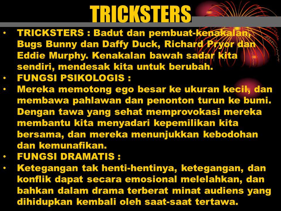 TRICKSTERS TRICKSTERS : Badut dan pembuat-kenakalan, Bugs Bunny dan Daffy Duck, Richard Pryor dan Eddie Murphy. Kenakalan bawah sadar kita sendiri, me
