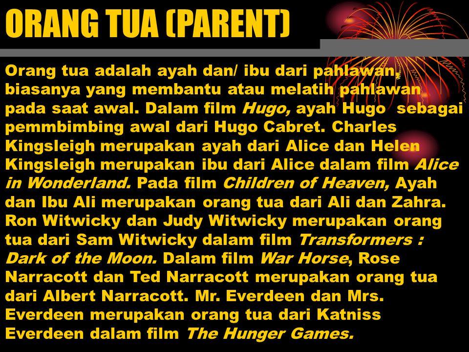 ORANG TUA (PARENT) Orang tua adalah ayah dan/ ibu dari pahlawan, biasanya yang membantu atau melatih pahlawan pada saat awal. Dalam film Hugo, ayah Hu