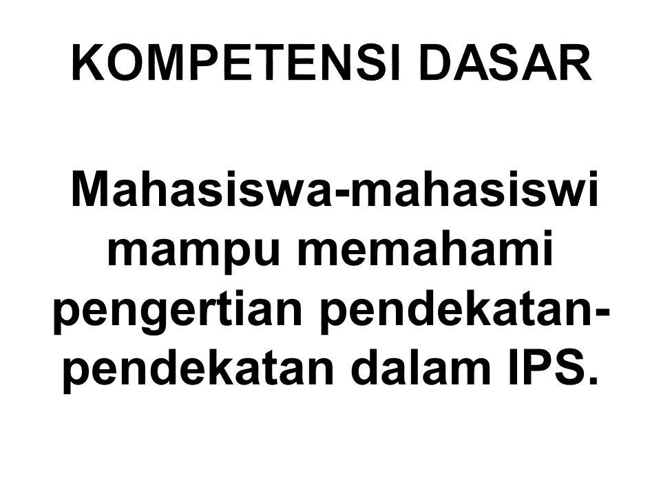 menyebutkan jenis pendekatan dalam IPS,  menjelaskan pengertian pendekatan monodisiplin dalam IPS,  menjelaskan pengertian pendekatan multi dan interdisiplin dalam IPS,  menjelaskan pengertian pendekatan lingkungan meluas dalam IPS,  menjelaskan pengertian pendekatan situasi kehidupan dalam IPS, dan  membuat peta konsep pendekatan dalam IPS dan penerapannya.