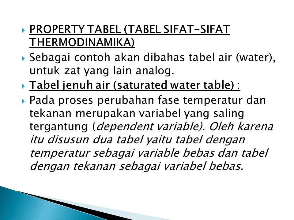  PROPERTY TABEL (TABEL SIFAT-SIFAT THERMODINAMIKA)  Sebagai contoh akan dibahas tabel air (water), untuk zat yang lain analog.  Tabel jenuh air (sa