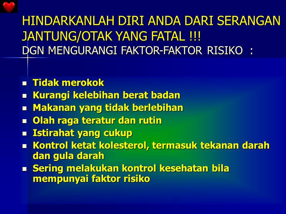 HINDARKANLAH DIRI ANDA DARI SERANGAN JANTUNG/OTAK YANG FATAL !!! DGN MENGURANGI FAKTOR-FAKTOR RISIKO : Tidak merokok Tidak merokok Kurangi kelebihan b