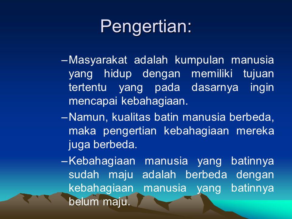 Masyarakat Madani: Madani memiliki pengertian berhubugan dengan hak-hak sipil, menjunjung tinggi nilai, norma, hukum yang ditopang oleh penguasaan, ilmu dan tekonologi yang berperadaban (KBBI, 2001)