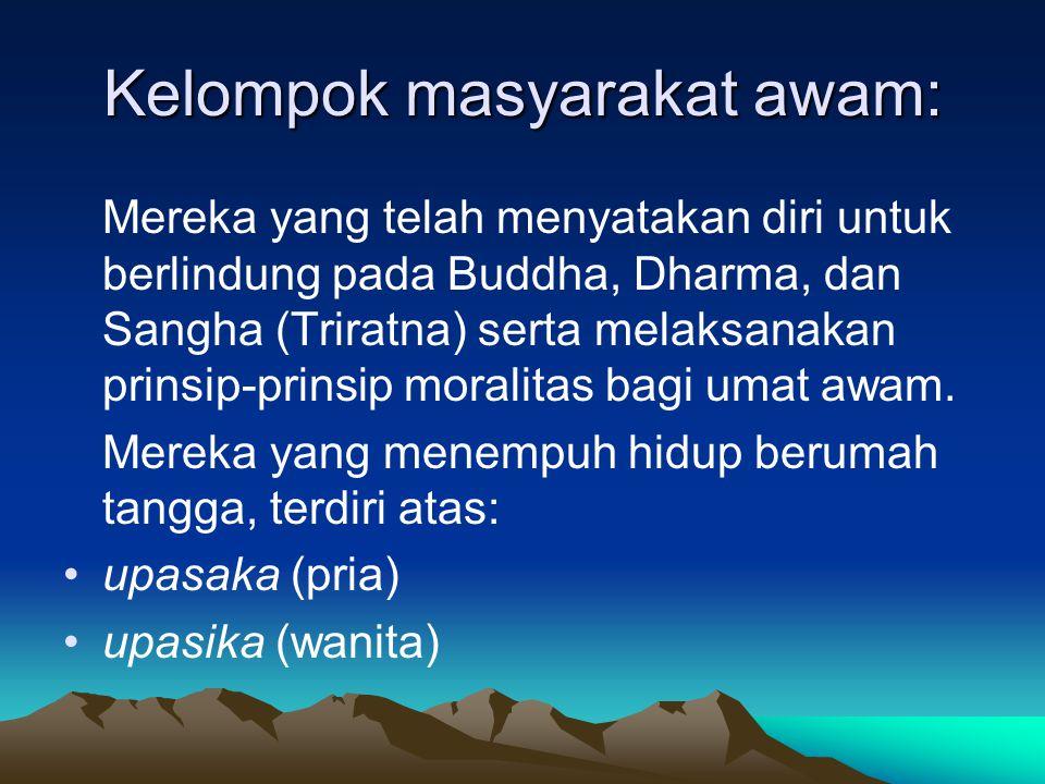 Kelompok masyarakat awam: Mereka yang telah menyatakan diri untuk berlindung pada Buddha, Dharma, dan Sangha (Triratna) serta melaksanakan prinsip-prinsip moralitas bagi umat awam.