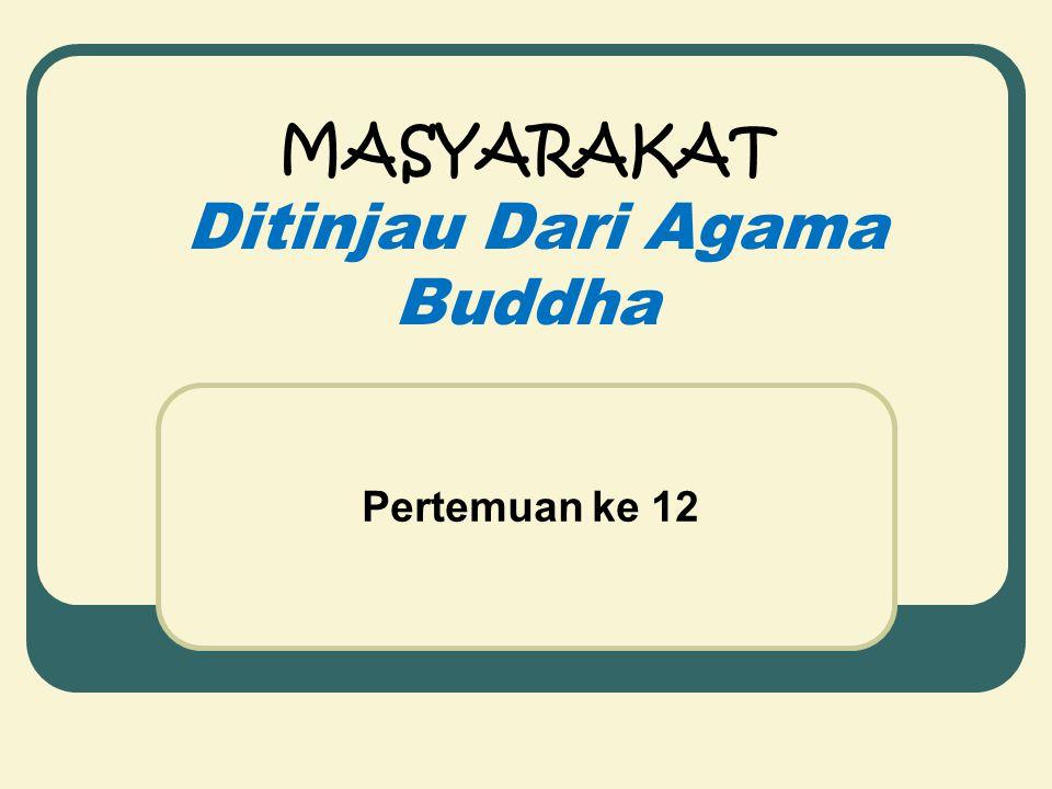 MASYARAKAT Ditinjau Dari Agama Buddha Pertemuan ke 12