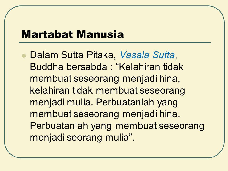 """Martabat Manusia Dalam Sutta Pitaka, Vasala Sutta, Buddha bersabda : """"Kelahiran tidak membuat seseorang menjadi hina, kelahiran tidak membuat seseoran"""