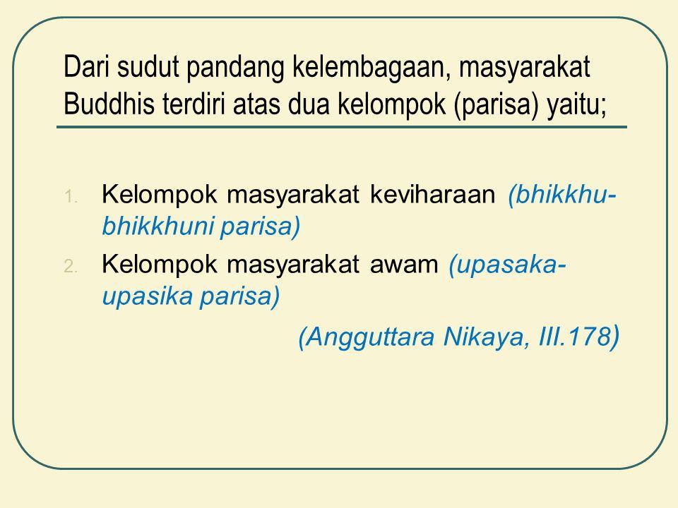 Dari sudut pandang kelembagaan, masyarakat Buddhis terdiri atas dua kelompok (parisa) yaitu; 1. Kelompok masyarakat keviharaan (bhikkhu- bhikkhuni par