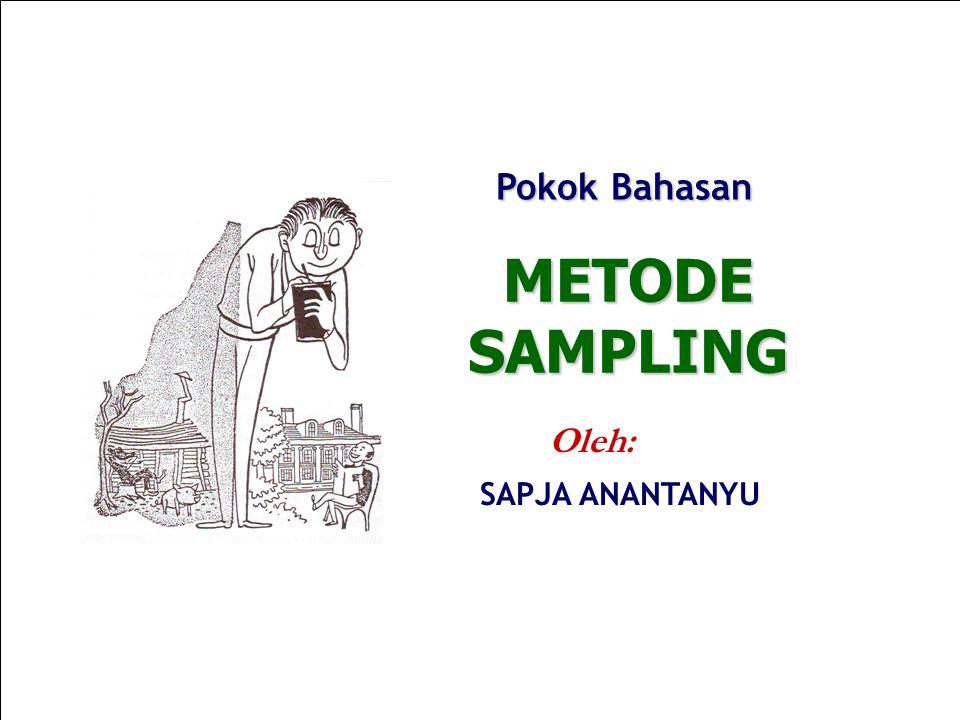 Pokok Bahasan METODE SAMPLING Oleh: SAPJA ANANTANYU