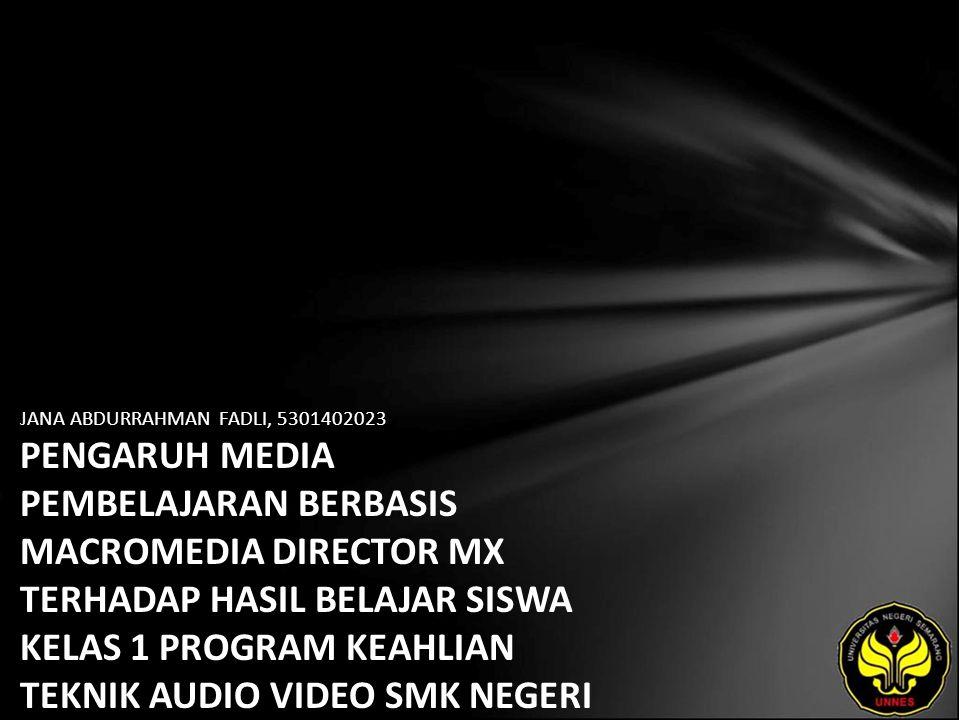 JANA ABDURRAHMAN FADLI, 5301402023 PENGARUH MEDIA PEMBELAJARAN BERBASIS MACROMEDIA DIRECTOR MX TERHADAP HASIL BELAJAR SISWA KELAS 1 PROGRAM KEAHLIAN TEKNIK AUDIO VIDEO SMK NEGERI 3 SEMARANG PADA MATA DIKLAT TEORI AUDIO VIDEO POKOK BAHASAN RESISTOR