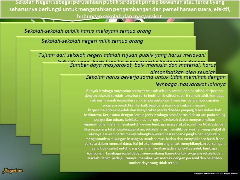 Sekolah Negeri sebagai perusahaan publik terdapat prinsip bawahan atau terkait yang seharusnya berfungsi untuk mengarahkan pengembangan dan pemelihara
