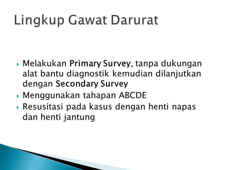  Melakukan Primary Survey, tanpa dukungan alat bantu diagnostik kemudian dilanjutkan dengan Secondary Survey  Menggunakan tahapan ABCDE  Resusitasi