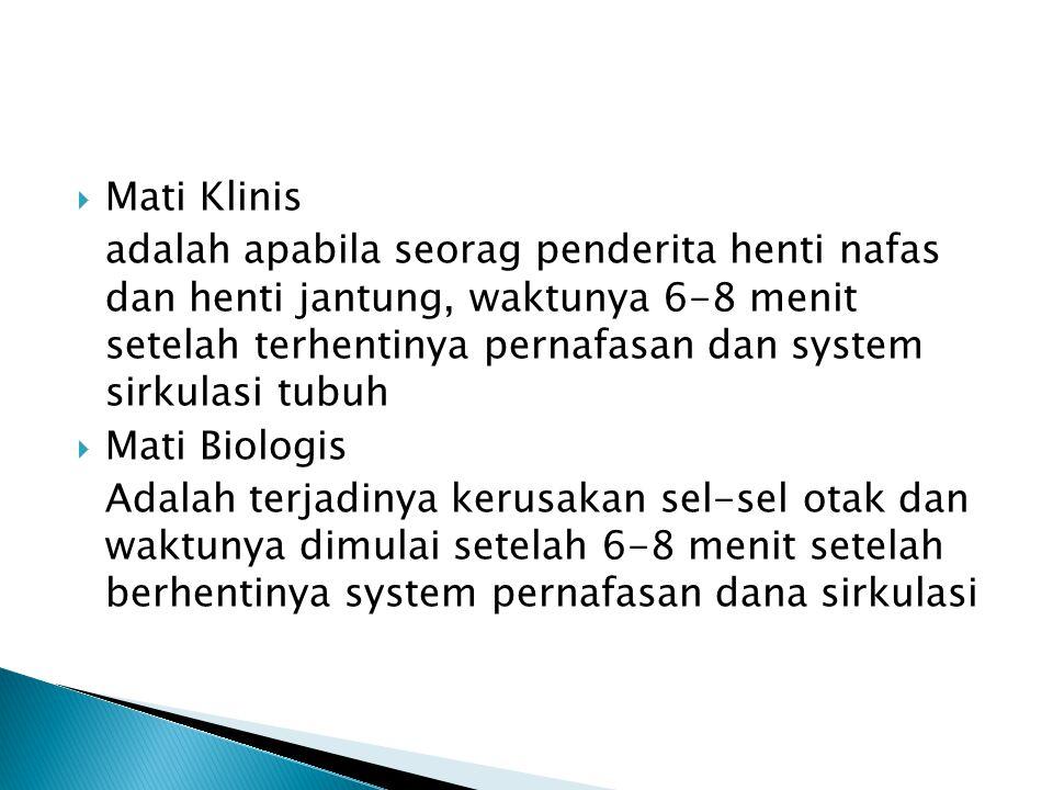  Mati Klinis adalah apabila seorag penderita henti nafas dan henti jantung, waktunya 6-8 menit setelah terhentinya pernafasan dan system sirkulasi tu