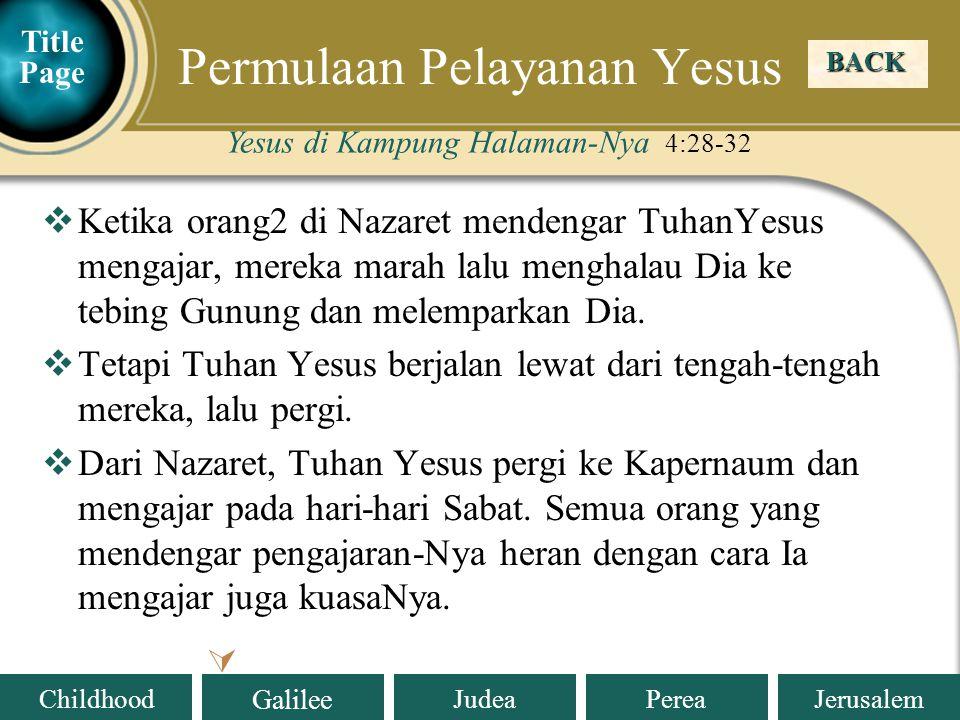 Judea Galilee ChildhoodPereaJerusalem  Ketika orang2 di Nazaret mendengar TuhanYesus mengajar, mereka marah lalu menghalau Dia ke tebing Gunung dan melemparkan Dia.