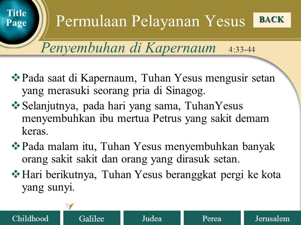 Judea Galilee ChildhoodPereaJerusalem  Pada saat di Kapernaum, Tuhan Yesus mengusir setan yang merasuki seorang pria di Sinagog.