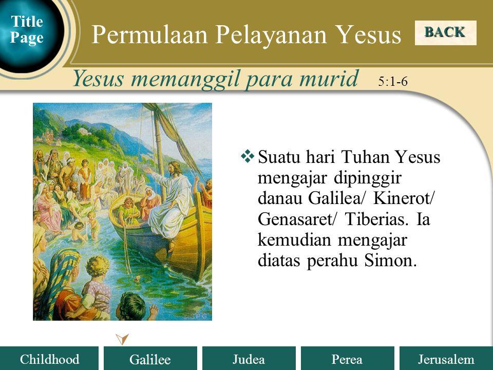Judea Galilee ChildhoodPereaJerusalem  Suatu hari Tuhan Yesus mengajar dipinggir danau Galilea/ Kinerot/ Genasaret/ Tiberias.