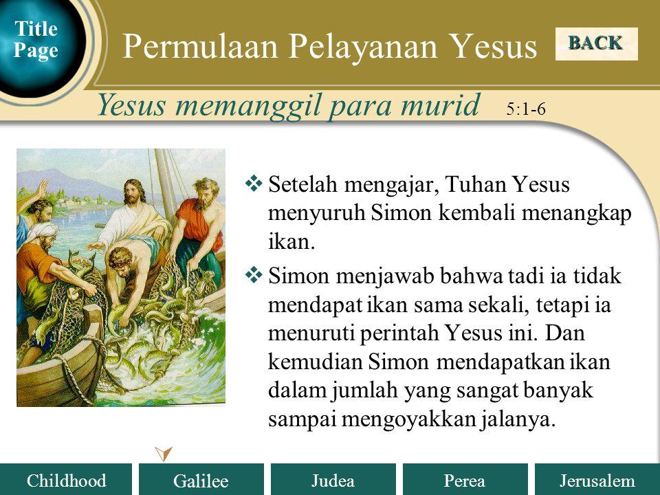 Judea Galilee ChildhoodPereaJerusalem  Setelah mengajar, Tuhan Yesus menyuruh Simon kembali menangkap ikan.