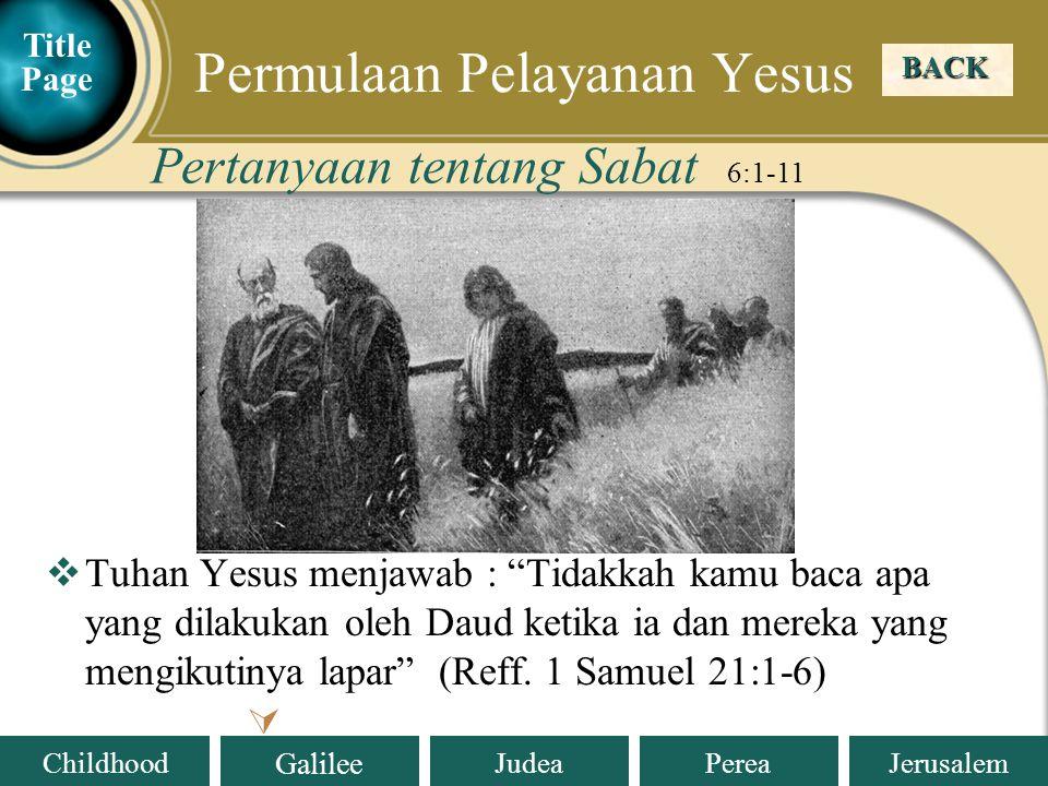 Judea Galilee ChildhoodPereaJerusalem  Tuhan Yesus menjawab : Tidakkah kamu baca apa yang dilakukan oleh Daud ketika ia dan mereka yang mengikutinya lapar (Reff.
