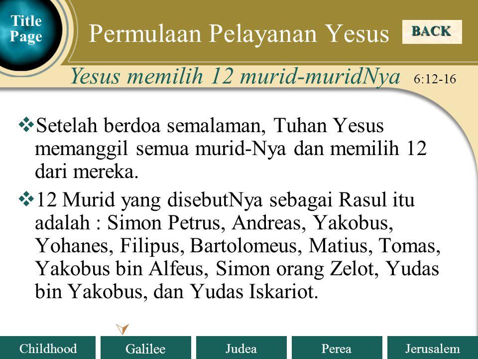 Judea Galilee ChildhoodPereaJerusalem  Setelah berdoa semalaman, Tuhan Yesus memanggil semua murid-Nya dan memilih 12 dari mereka.