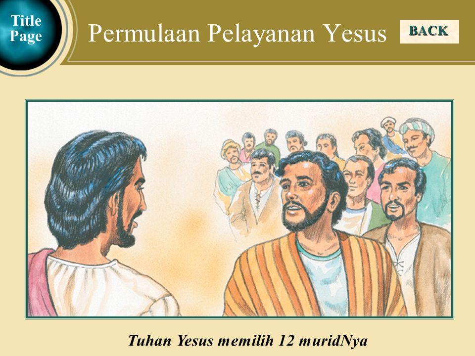 Judea Galilee ChildhoodPereaJerusalem BACK Permulaan Pelayanan Yesus Tuhan Yesus memilih 12 muridNya Title Page