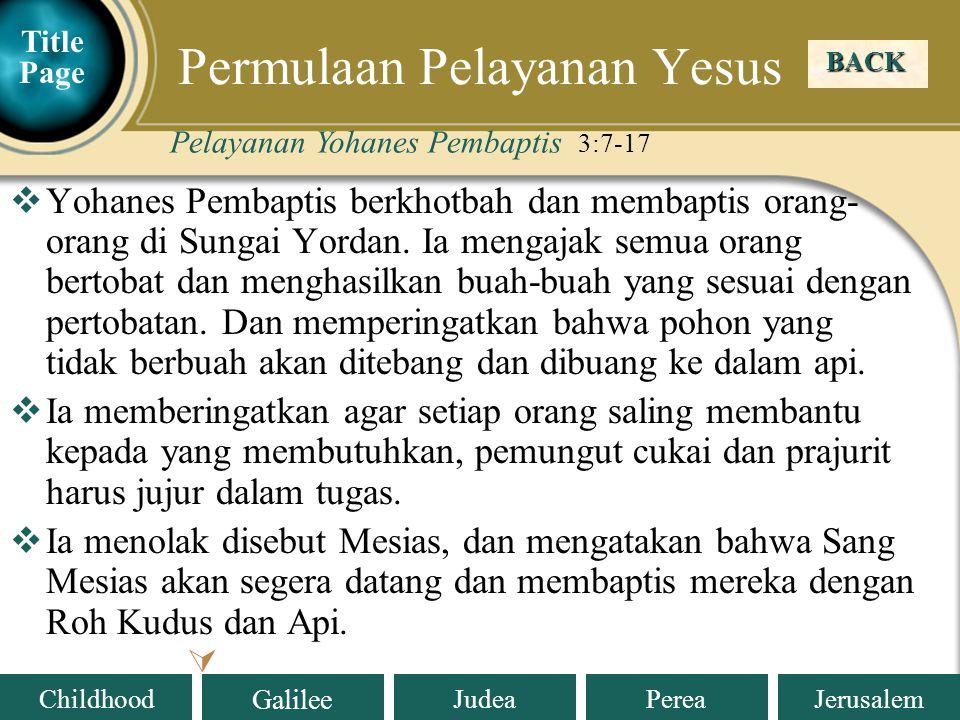 Judea Galilee ChildhoodPereaJerusalem Silsilah Yesus Kristus 3:23-38 BACK Permulaan Pelayanan Yesus Title Page MENGAPA ADA PERBEDAAN SILSILAH DALAM INJIL LUKAS DAN INJIL MATIUS.