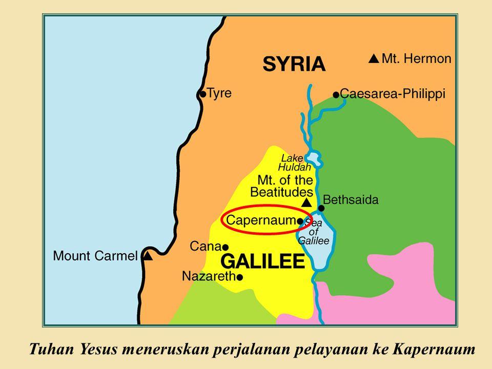 Judea Galilee ChildhoodPereaJerusalem Tuhan Yesus meneruskan perjalanan pelayanan ke Kapernaum