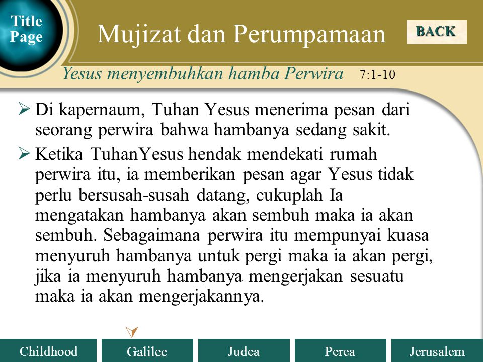 Judea Galilee ChildhoodPereaJerusalem  Di kapernaum, Tuhan Yesus menerima pesan dari seorang perwira bahwa hambanya sedang sakit.