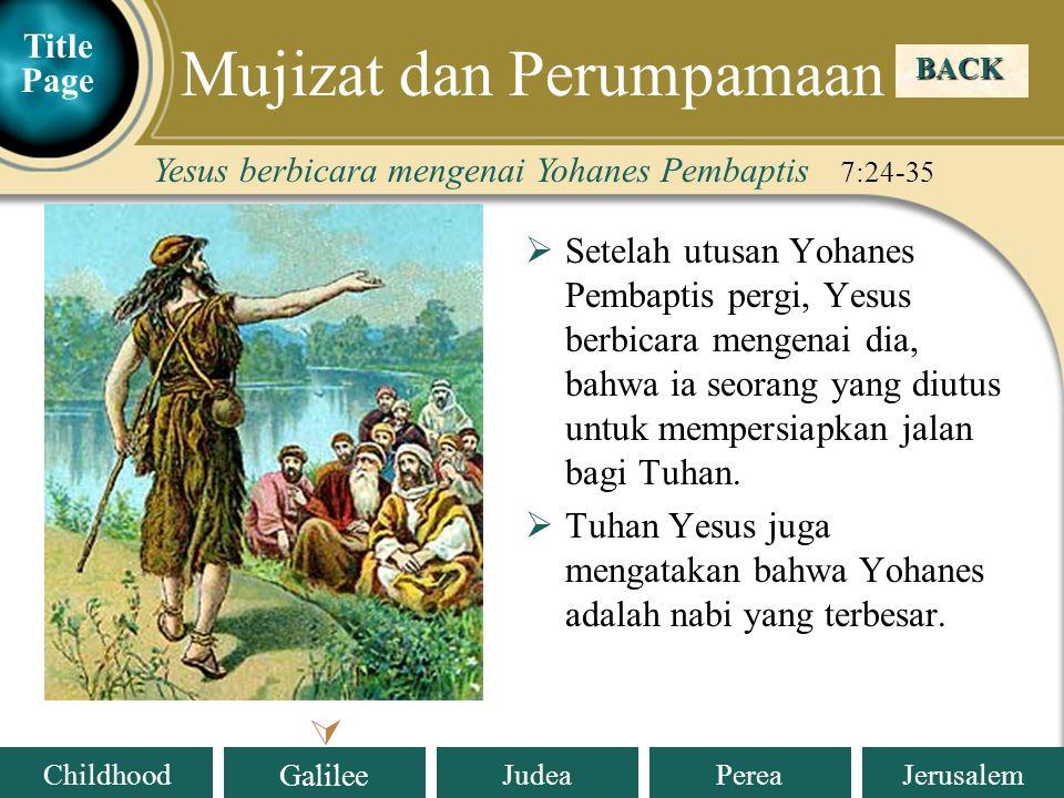 Judea Galilee ChildhoodPereaJerusalem  Setelah utusan Yohanes Pembaptis pergi, Yesus berbicara mengenai dia, bahwa ia seorang yang diutus untuk mempersiapkan jalan bagi Tuhan.