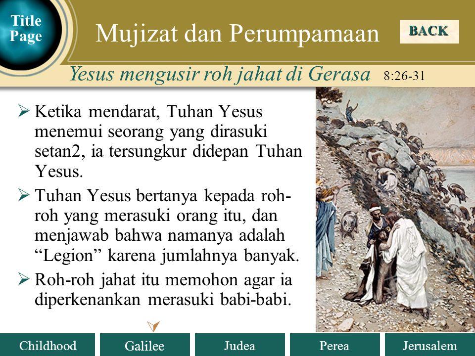 Judea Galilee ChildhoodPereaJerusalem  Ketika mendarat, Tuhan Yesus menemui seorang yang dirasuki setan2, ia tersungkur didepan Tuhan Yesus.