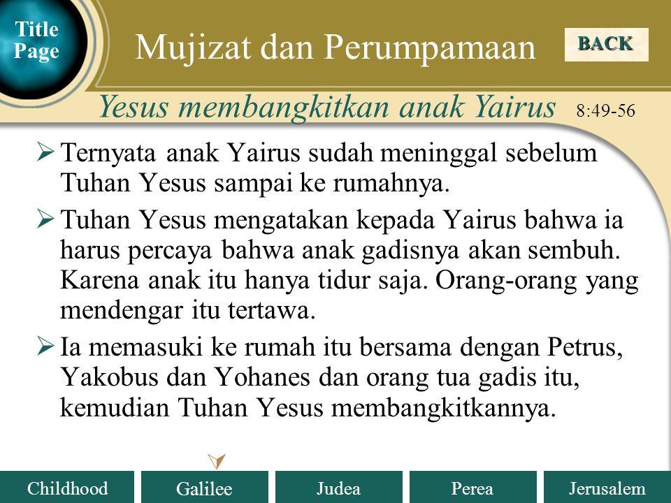 Judea Galilee ChildhoodPereaJerusalem  Ternyata anak Yairus sudah meninggal sebelum Tuhan Yesus sampai ke rumahnya.