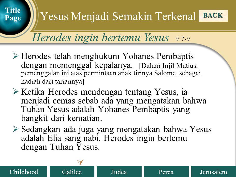 Judea Galilee ChildhoodPereaJerusalem  Herodes telah menghukum Yohanes Pembaptis dengan memenggal kepalanya.
