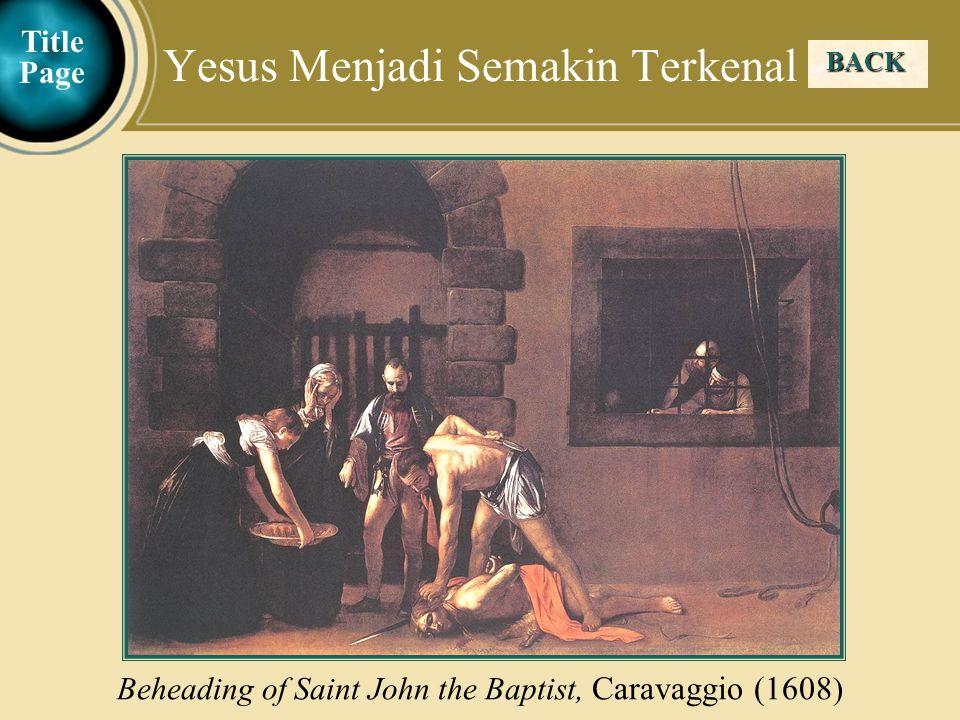 Judea Galilee ChildhoodPereaJerusalem BACK Yesus Menjadi Semakin Terkenal Beheading of Saint John the Baptist, Caravaggio (1608 ) Title Page