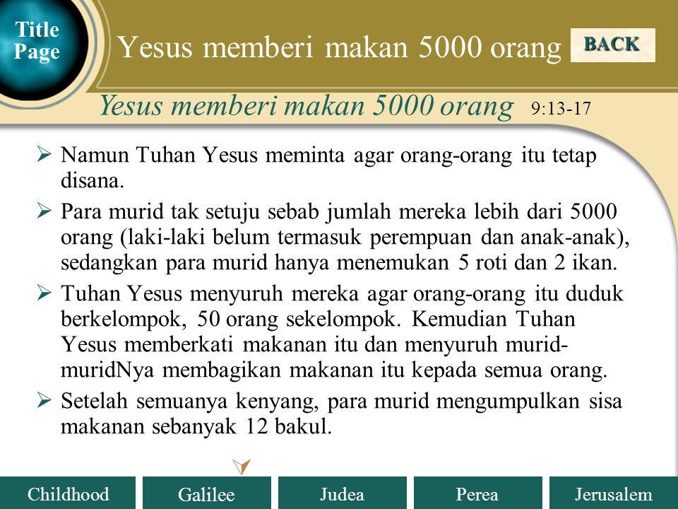 Judea Galilee ChildhoodPereaJerusalem  Namun Tuhan Yesus meminta agar orang-orang itu tetap disana.