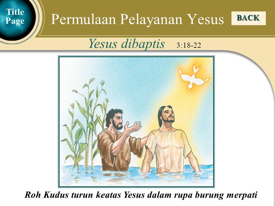 Judea Galilee ChildhoodPereaJerusalem Silsilah Yesus Kristus 3:23-38 BACK Permulaan Pelayanan Yesus Title Page