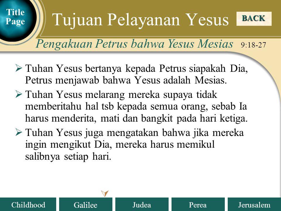 Judea Galilee ChildhoodPereaJerusalem  Tuhan Yesus bertanya kepada Petrus siapakah Dia, Petrus menjawab bahwa Yesus adalah Mesias.