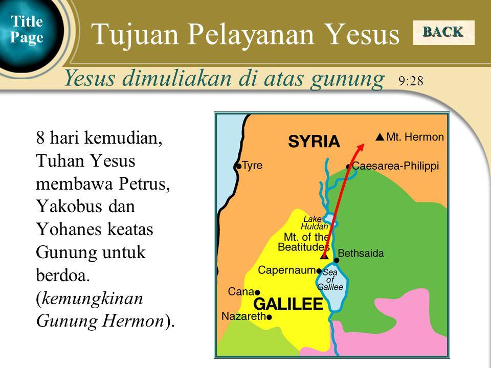 Judea Galilee ChildhoodPereaJerusalem 8 hari kemudian, Tuhan Yesus membawa Petrus, Yakobus dan Yohanes keatas Gunung untuk berdoa.