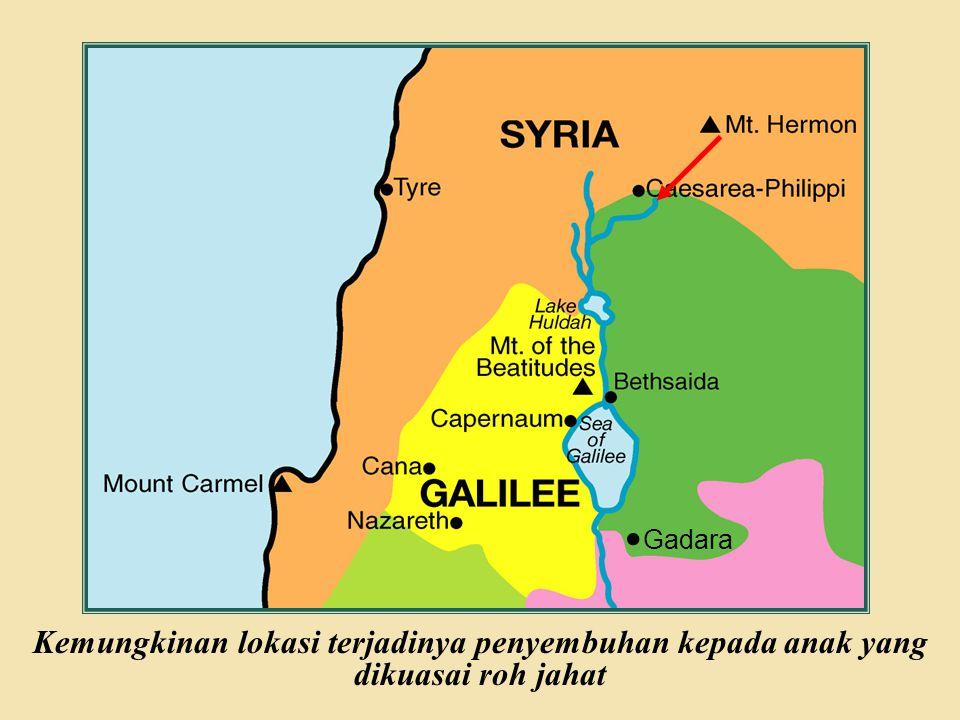 Judea Galilee ChildhoodPereaJerusalem Gadara Kemungkinan lokasi terjadinya penyembuhan kepada anak yang dikuasai roh jahat