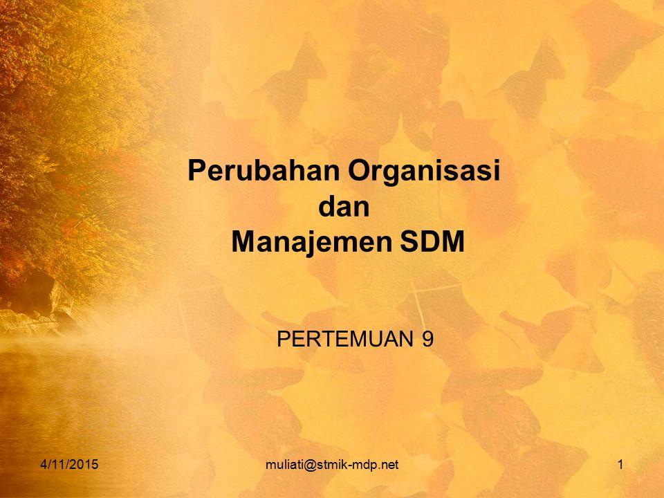 4/11/2015muliati@stmik-mdp.net1 Perubahan Organisasi dan Manajemen SDM PERTEMUAN 9