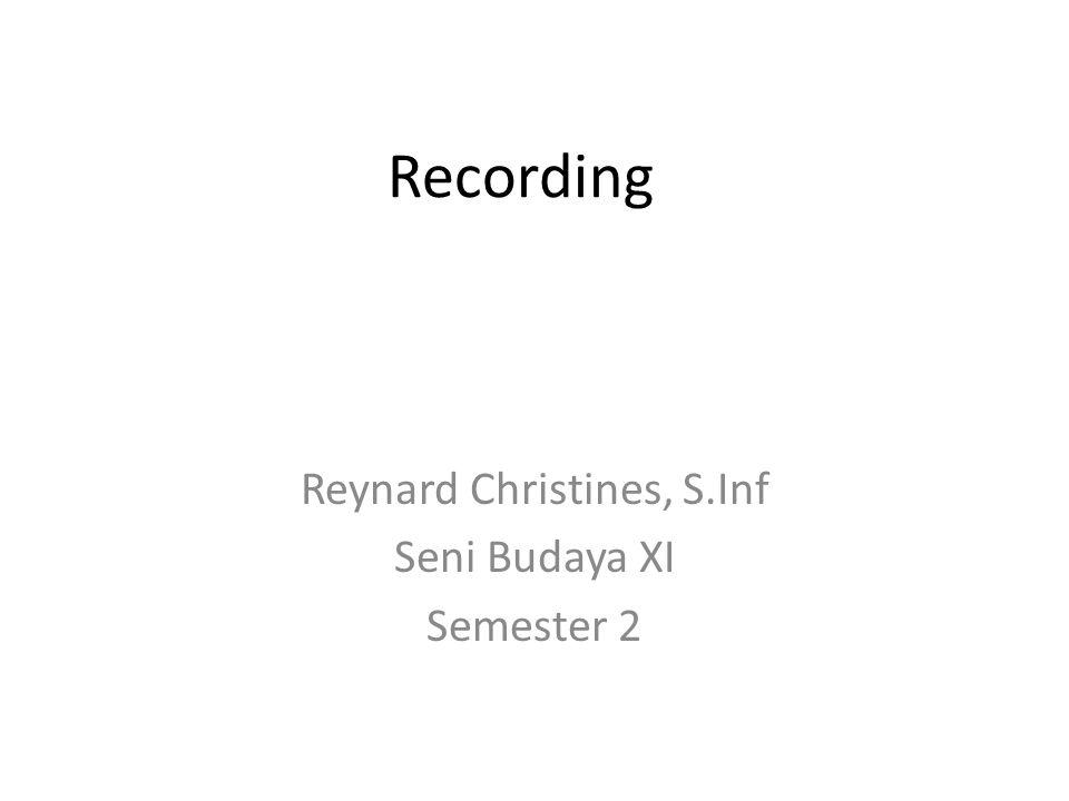Recording Reynard Christines, S.Inf Seni Budaya XI Semester 2