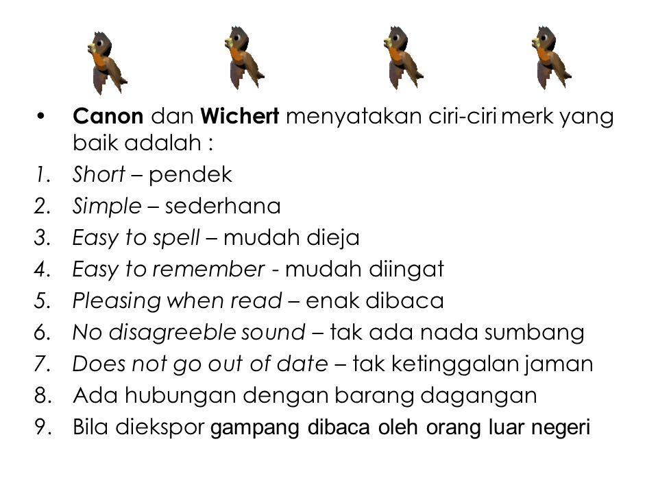 Canon dan Wichert menyatakan ciri-ciri merk yang baik adalah : 1.Short – pendek 2.Simple – sederhana 3.Easy to spell – mudah dieja 4.Easy to remember