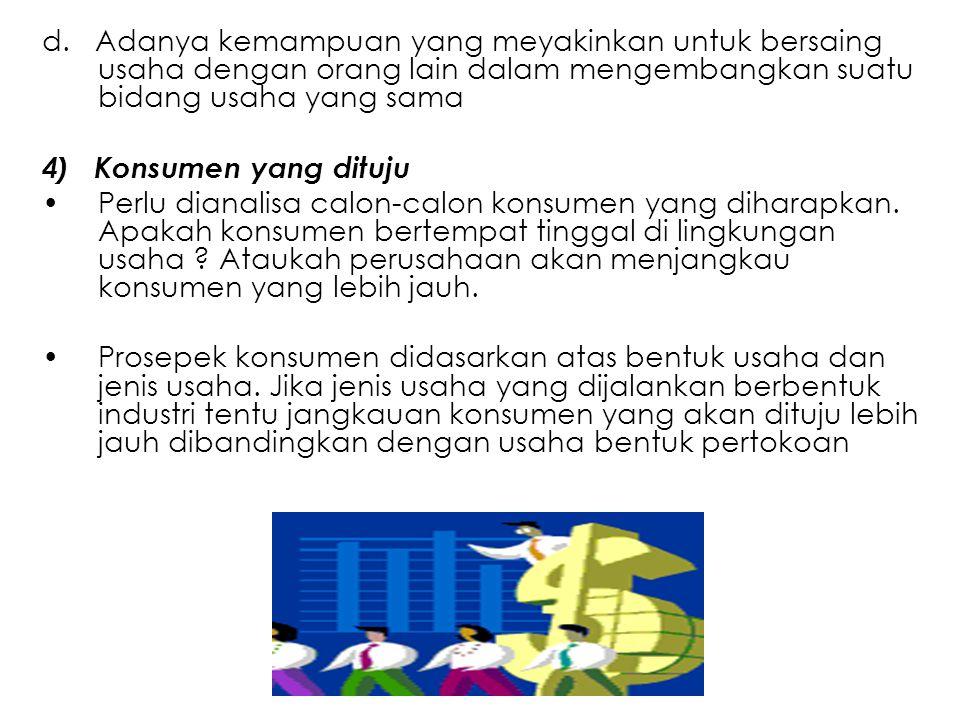 d. Adanya kemampuan yang meyakinkan untuk bersaing usaha dengan orang lain dalam mengembangkan suatu bidang usaha yang sama 4) Konsumen yang dituju Pe