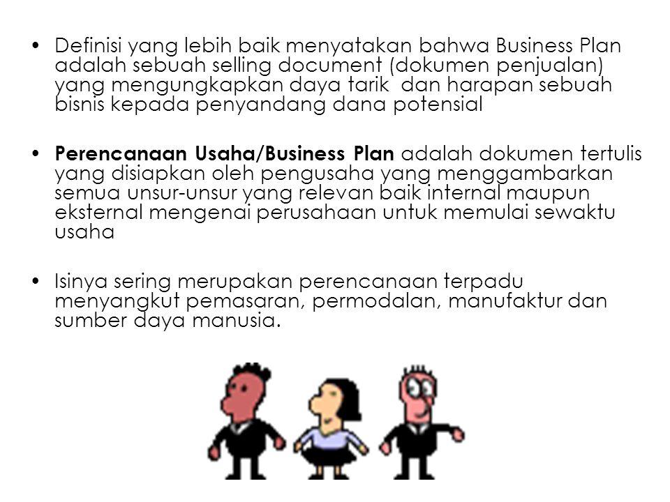 Definisi yang lebih baik menyatakan bahwa Business Plan adalah sebuah selling document (dokumen penjualan) yang mengungkapkan daya tarik dan harapan s
