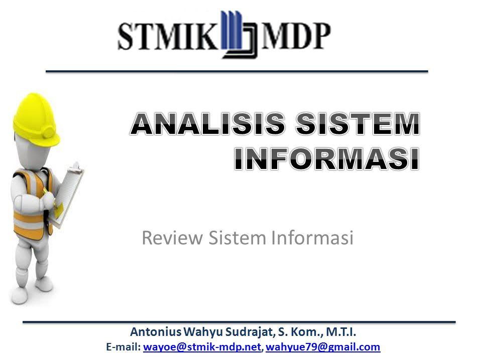 Antonius Wahyu Sudrajat, S. Kom., M.T.I. E-mail: wayoe@stmik-mdp.net, wahyue79@gmail.comwayoe@stmik-mdp.netwahyue79@gmail.com Review Sistem Informasi