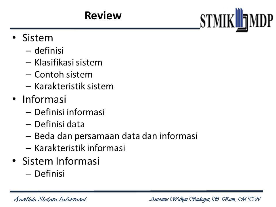 Analisis Sistem Informasi Antonius Wahyu Sudrajat, S. Kom., M.T.I Review Sistem – definisi – Klasifikasi sistem – Contoh sistem – Karakteristik sistem