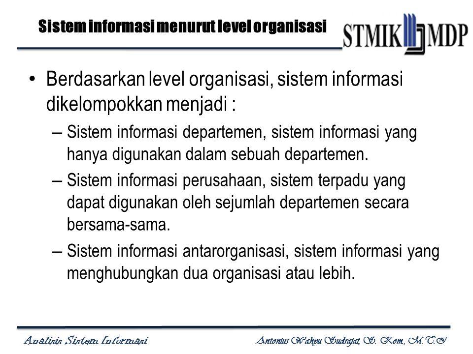Analisis Sistem Informasi Antonius Wahyu Sudrajat, S. Kom., M.T.I Sistem informasi menurut level organisasi Berdasarkan level organisasi, sistem infor