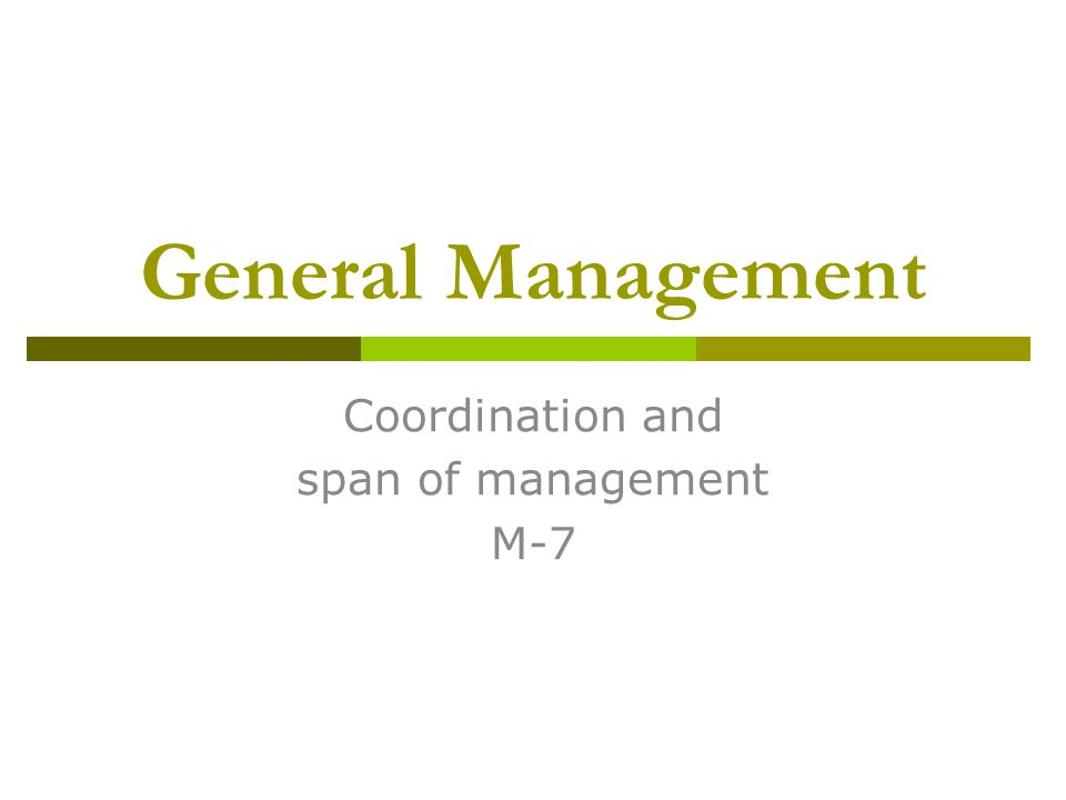 General Management Coordination and span of management M-7