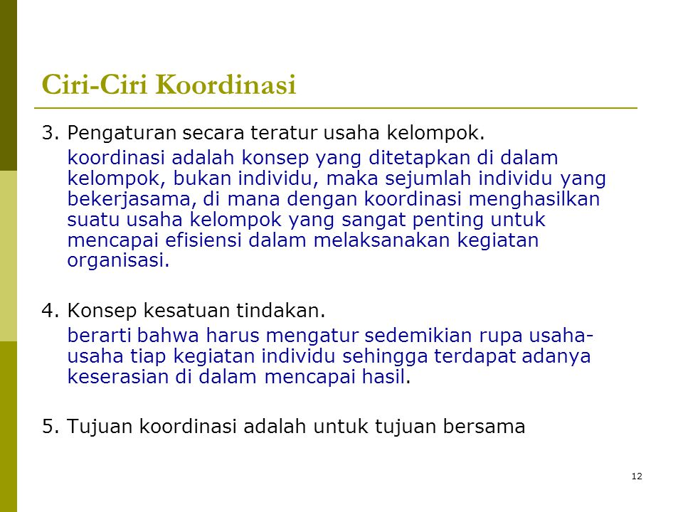 12 Ciri-Ciri Koordinasi 3. Pengaturan secara teratur usaha kelompok.