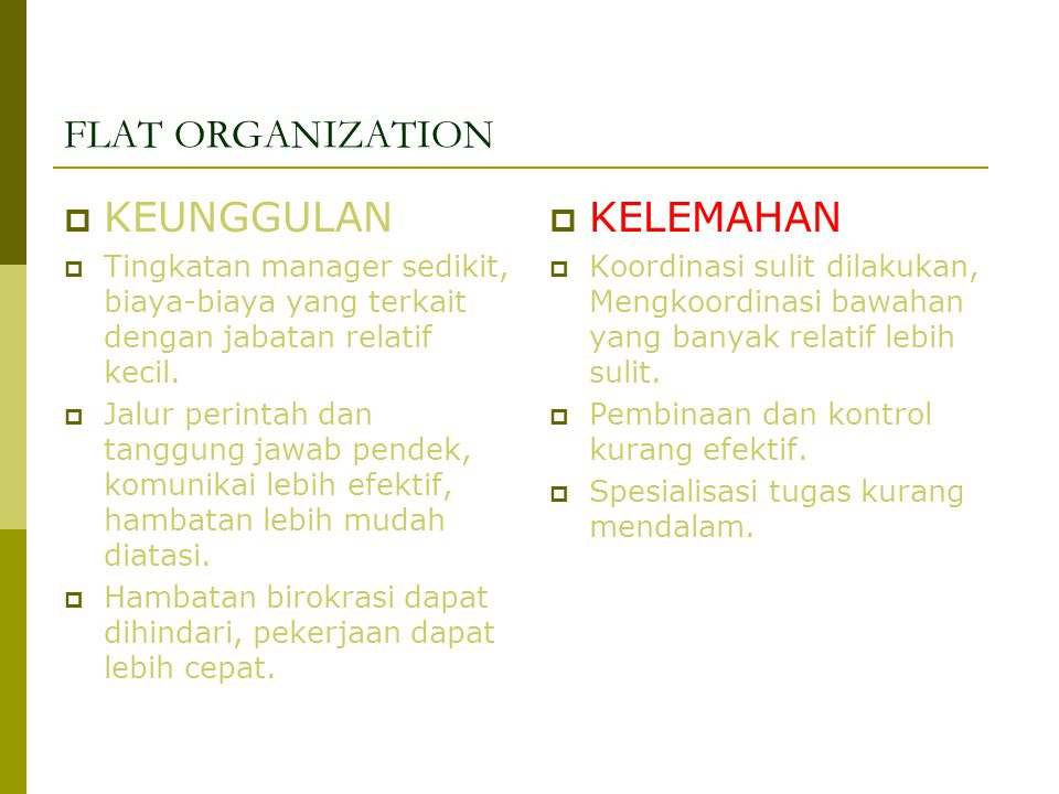FLAT ORGANIZATION  KEUNGGULAN  Tingkatan manager sedikit, biaya-biaya yang terkait dengan jabatan relatif kecil.