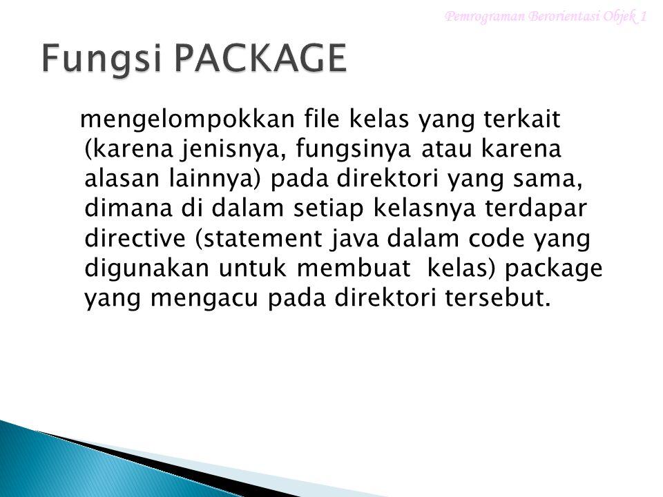 mengelompokkan file kelas yang terkait (karena jenisnya, fungsinya atau karena alasan lainnya) pada direktori yang sama, dimana di dalam setiap kelasnya terdapar directive (statement java dalam code yang digunakan untuk membuat kelas) package yang mengacu pada direktori tersebut.